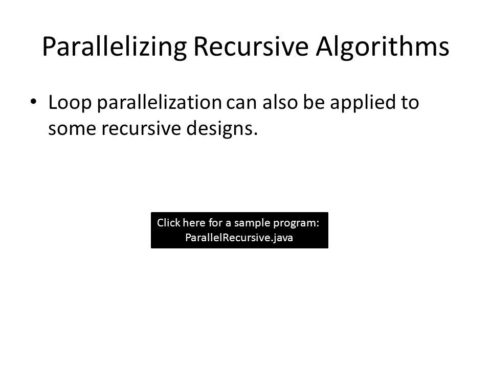 Parallelizing Recursive Algorithms Loop parallelization can also be applied to some recursive designs.