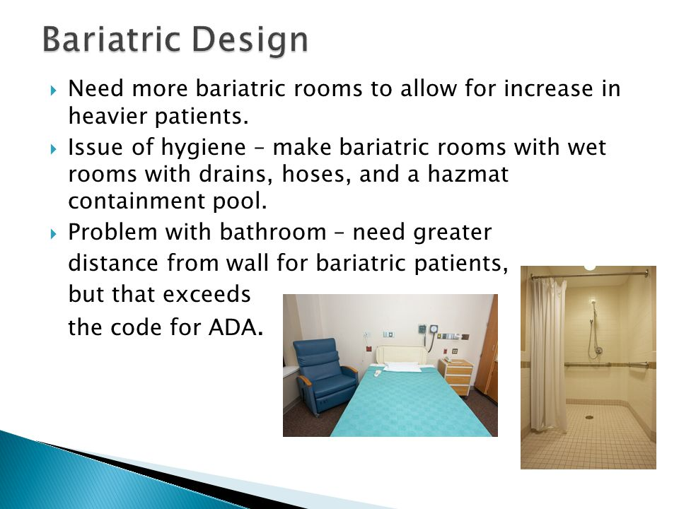  Need more bariatric rooms to allow for increase in heavier patients.