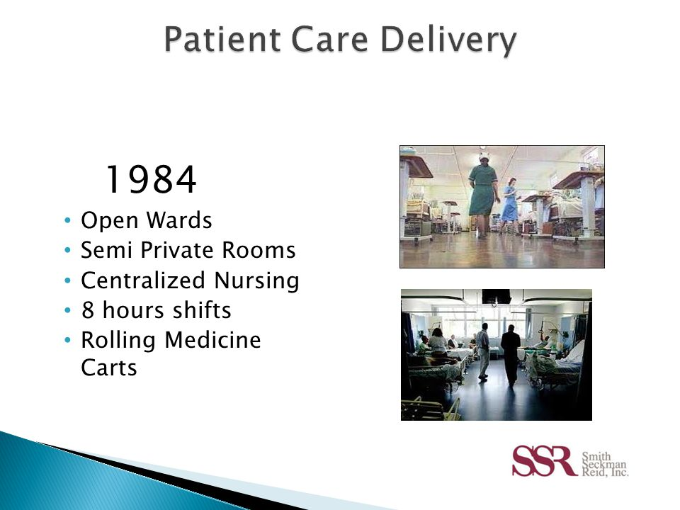 Today Private Rooms Decentralized Nursing 12 hours shifts Bar Code Medication Patient Entertainment Family Area