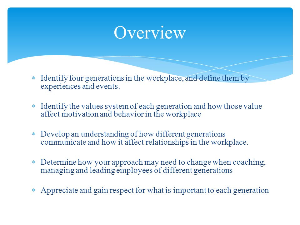  Identify four generations in the workplace, and define them by experiences and events.