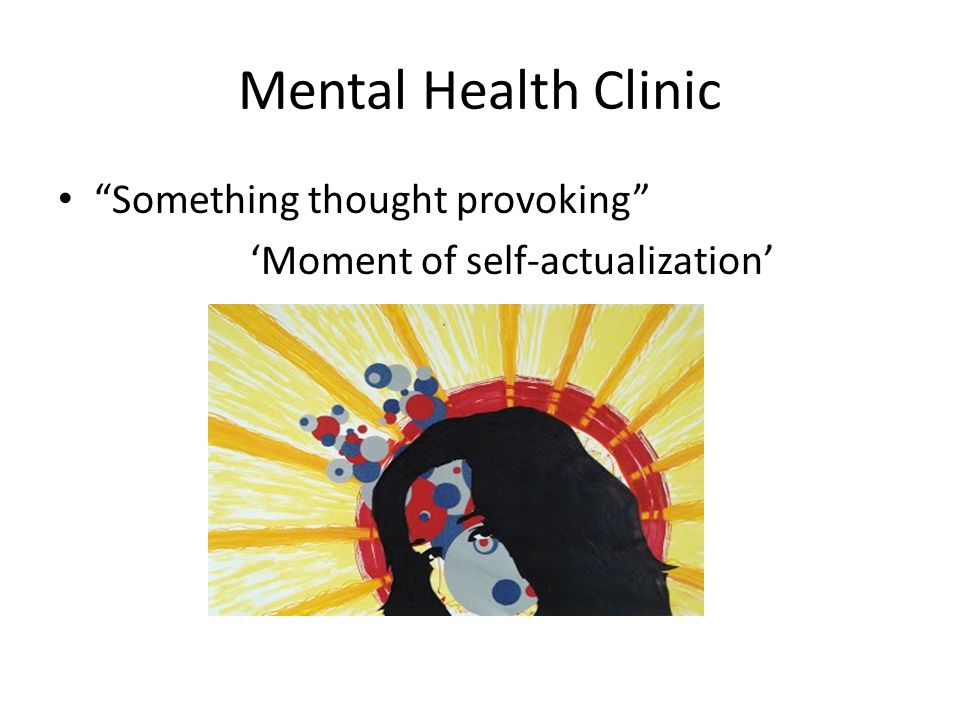 Mental Health Clinic Something thought provoking 'Moment of self-actualization'