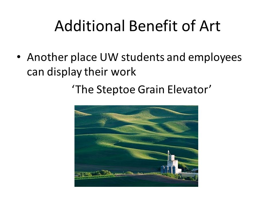 Additional Benefit of Art Another place UW students and employees can display their work 'The Steptoe Grain Elevator'