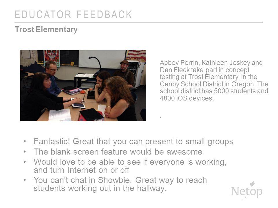 EDUCATOR FEEDBACK Trost Elementary Fantastic.