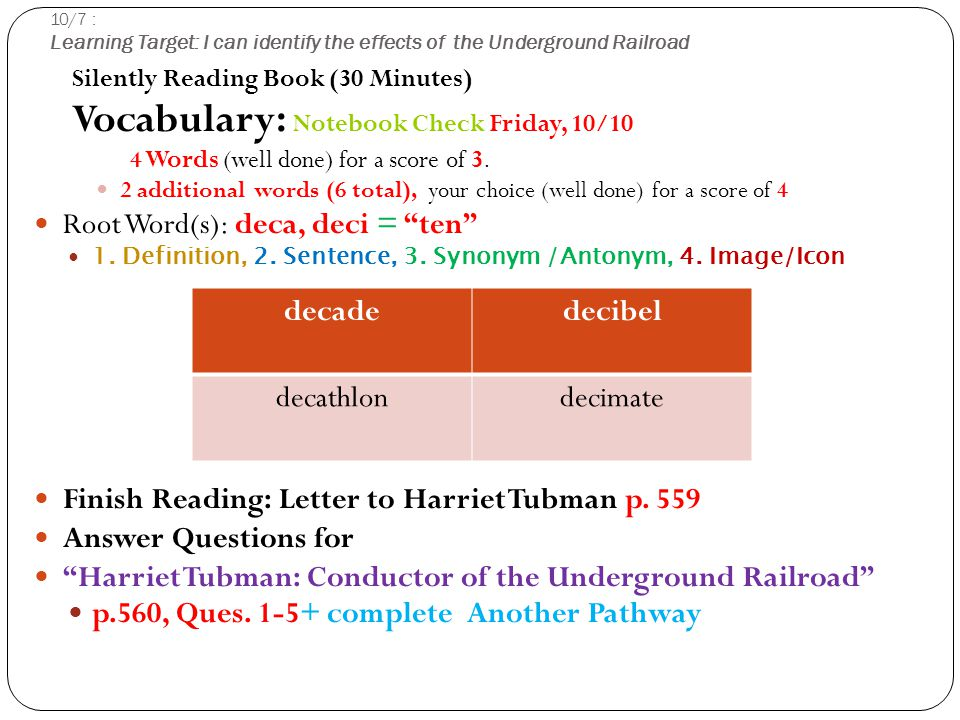 10/7 : Learning Target: I can identify the effects of the Underground Railroad Silently Reading Book (30 Minutes) Vocabulary: Notebook Check Friday, 10/10 4 Words (well done) for a score of 3.