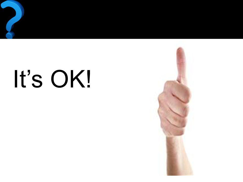 It's OK It's OK!