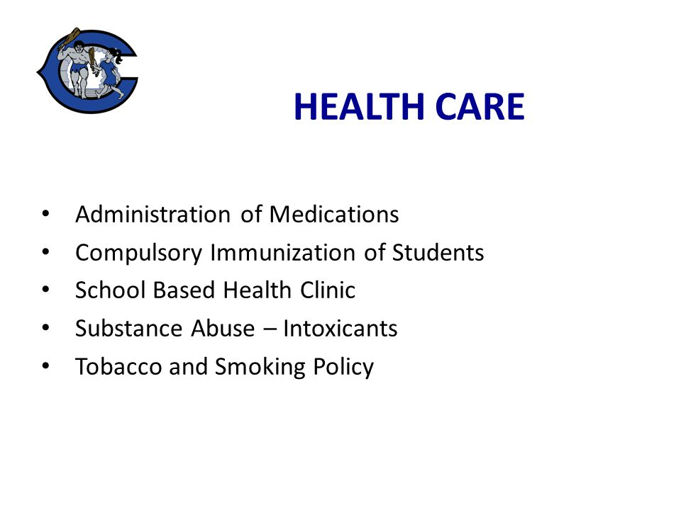 Administration of Medications Compulsory Immunization of Students School Based Health Clinic Substance Abuse – Intoxicants Tobacco and Smoking Policy