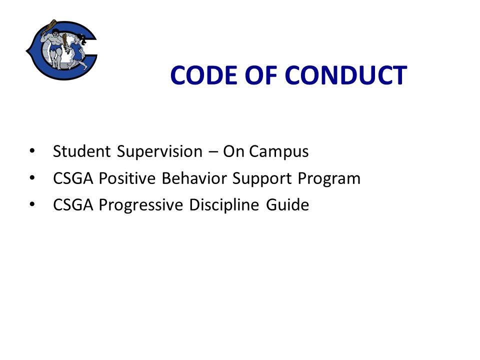 CODE OF CONDUCT Student Supervision – On Campus CSGA Positive Behavior Support Program CSGA Progressive Discipline Guide