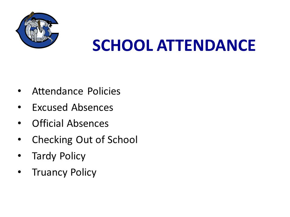 Attendance Policies Excused Absences Official Absences Checking Out of School Tardy Policy Truancy Policy