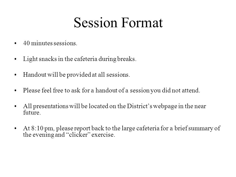 Session Format 40 minutes sessions. Light snacks in the cafeteria during breaks.
