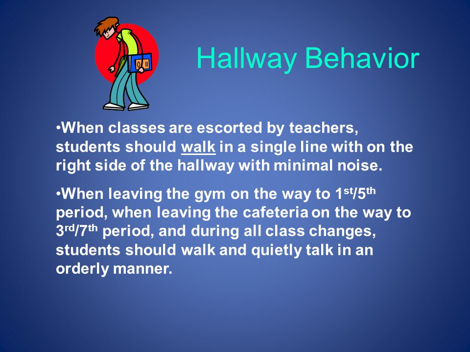 When classes are escorted by teachers, students should walk in a single line with on the right side of the hallway with minimal noise. When leaving th