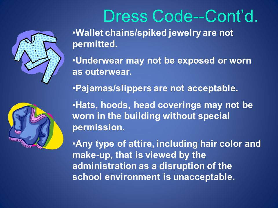 Dress Code--Cont'd. Wallet chains/spiked jewelry are not permitted. Underwear may not be exposed or worn as outerwear. Pajamas/slippers are not accept