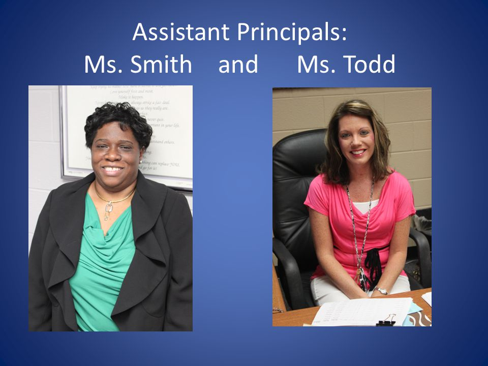 Assistant Principals: Ms. Smith and Ms. Todd