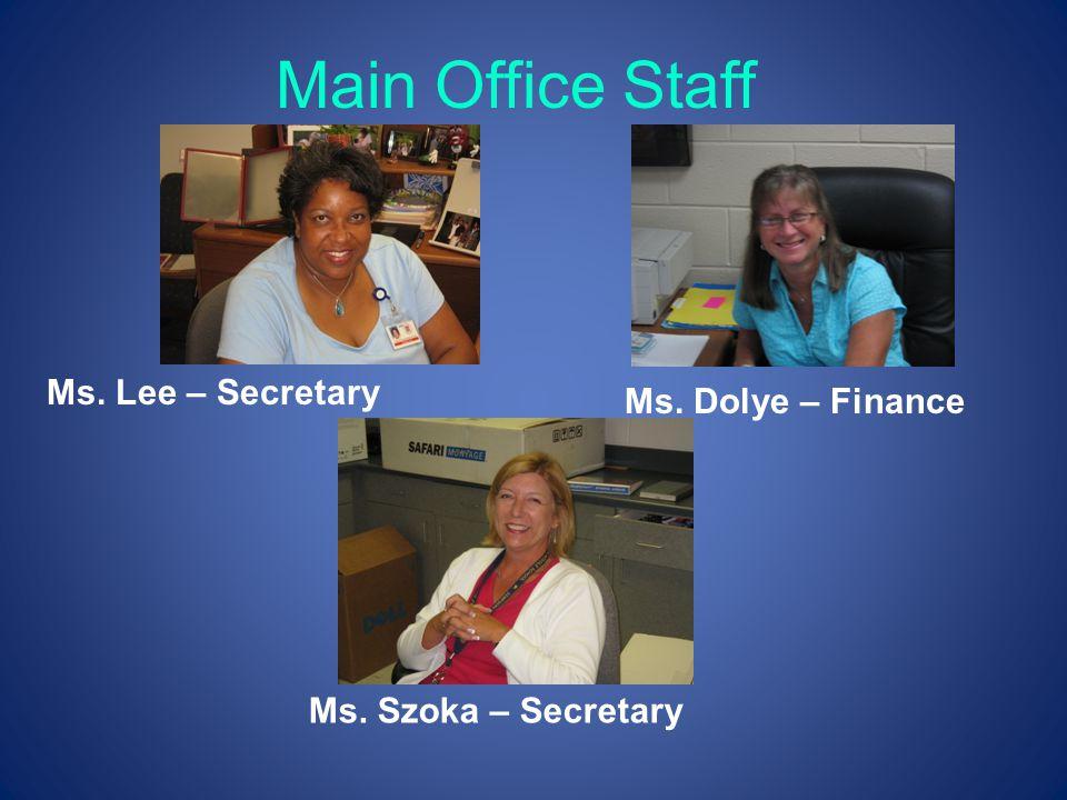 Main Office Staff Ms. Lee – Secretary Ms. Dolye – Finance Ms. Szoka – Secretary