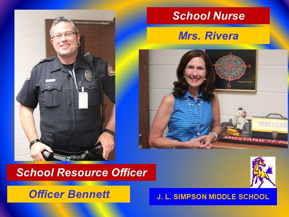 J. L. SIMPSON MIDDLE SCHOOL School Nurse Mrs. Rivera School Resource Officer Officer Bennett