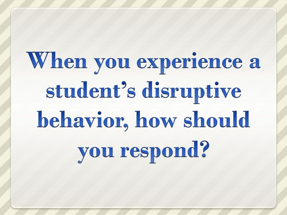 First response, in the moment… Remain calm Monitor your voice; speak in normal tone, even if student is loud Move closer, but… Do not touch the student Provide your full attention Re-direct others present to continue working and not get actively involved Ask if student is OK If needed, quietly ask student to chat in the hallway or private area