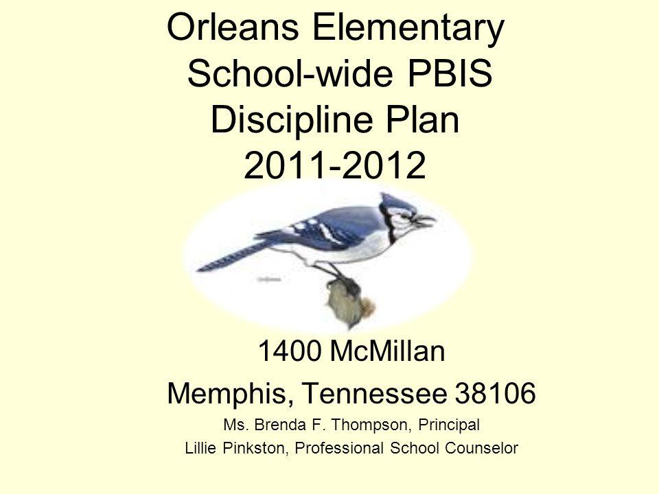 Orleans Elementary School-wide PBIS Discipline Plan 2011-2012 1400 McMillan Memphis, Tennessee 38106 Ms.
