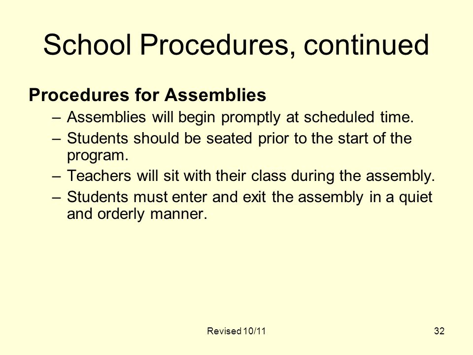 School Procedures, continued Procedures for Assemblies –Assemblies will begin promptly at scheduled time.