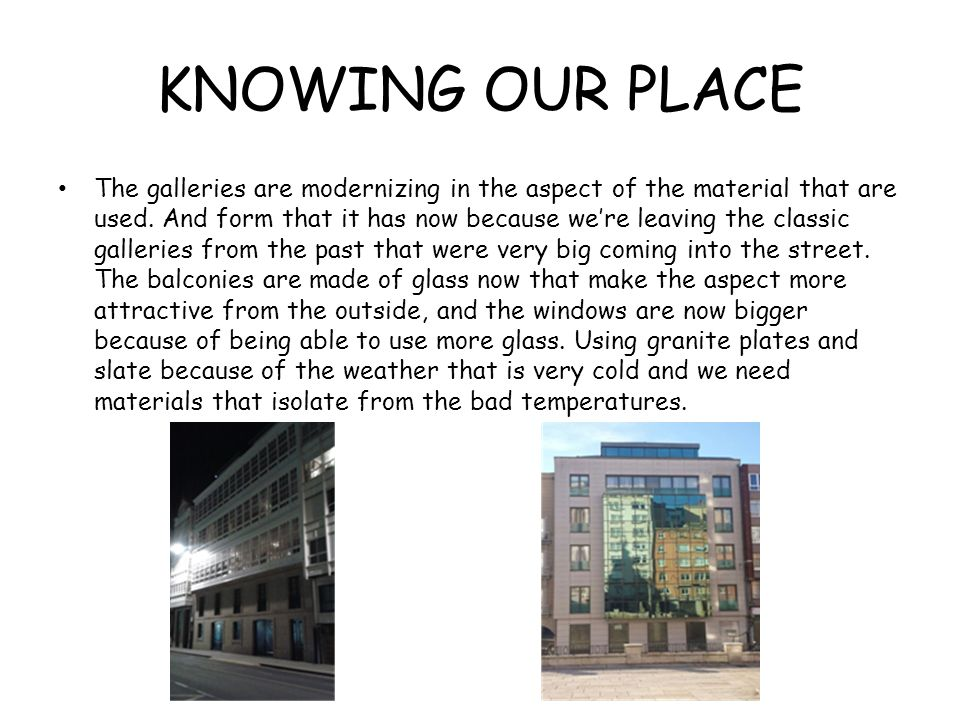 KNOWING OUR PLACE Usage of the steel material to avoid moistures in the facades of the buildings.