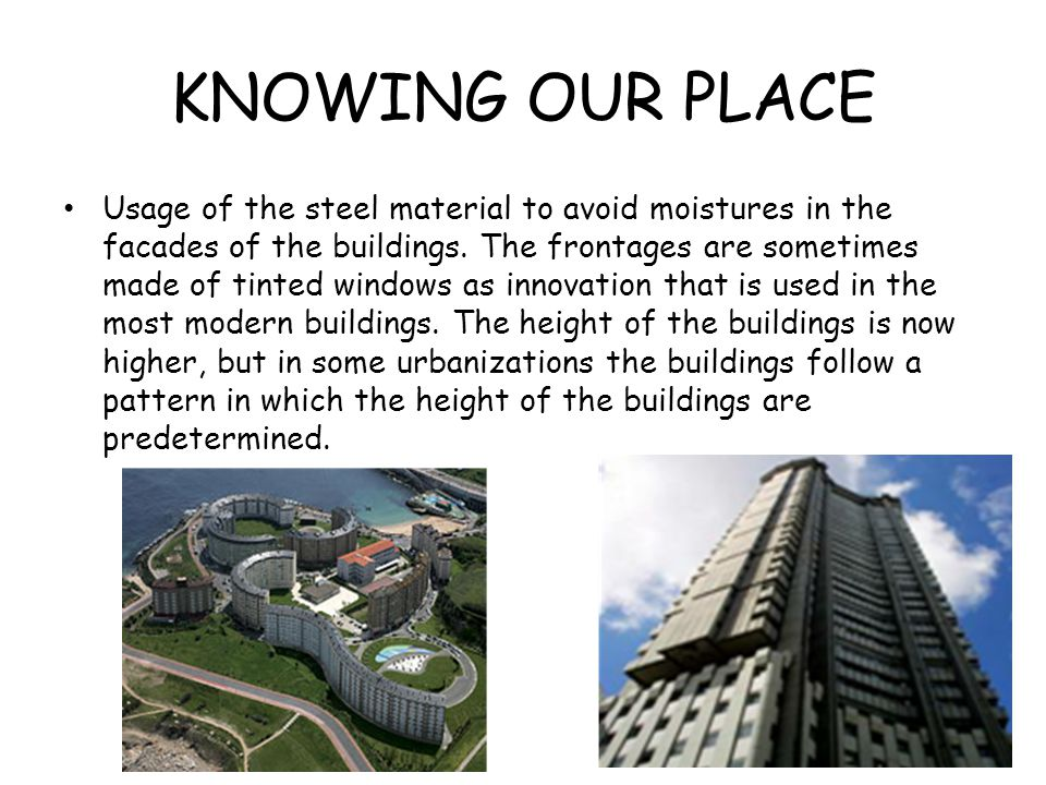 KNOWING OUR PLACE Usage of the steel material to avoid moistures in the facades of the buildings. The frontages are sometimes made of tinted windows a
