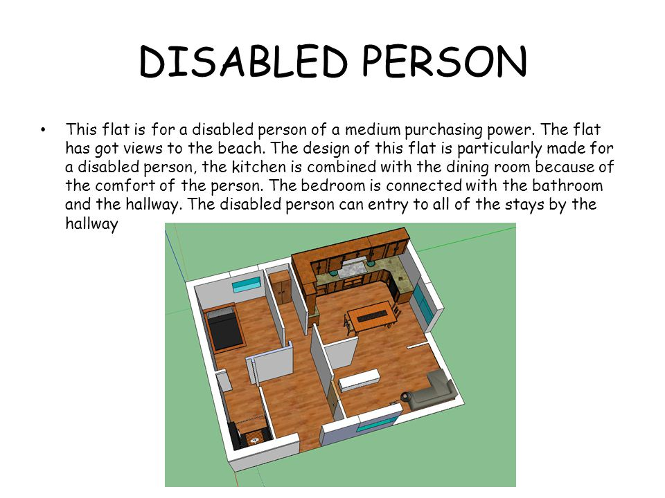 DISABLED PERSON This flat is for a disabled person of a medium purchasing power.
