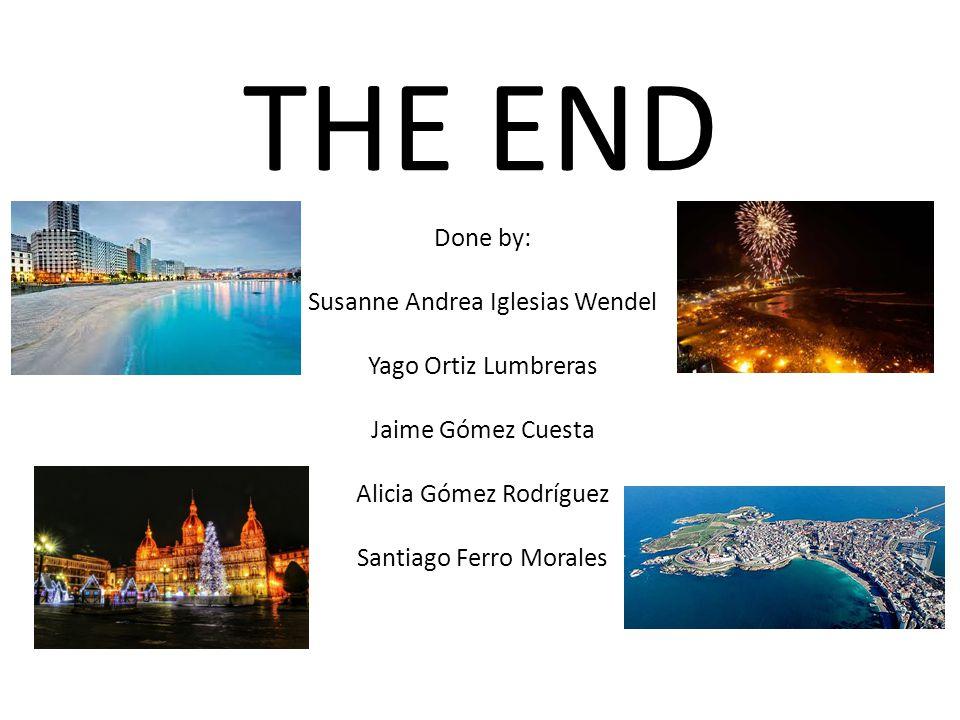 THE END Done by: Susanne Andrea Iglesias Wendel Yago Ortiz Lumbreras Jaime Gómez Cuesta Alicia Gómez Rodríguez Santiago Ferro Morales