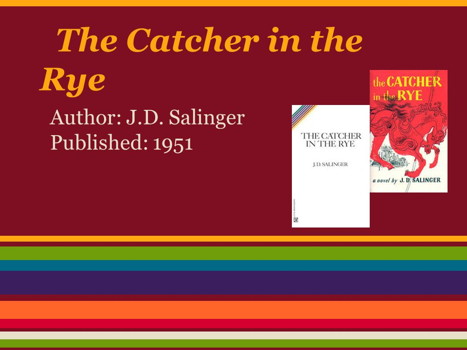The Catcher in the Rye Author: J.D. Salinger Published: 1951