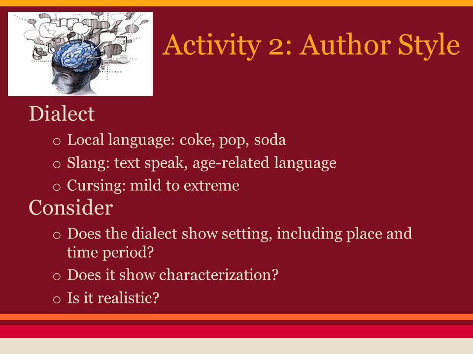 Activity 2: Author Style Dialect o Local language: coke, pop, soda o Slang: text speak, age-related language o Cursing: mild to extreme Consider o Doe