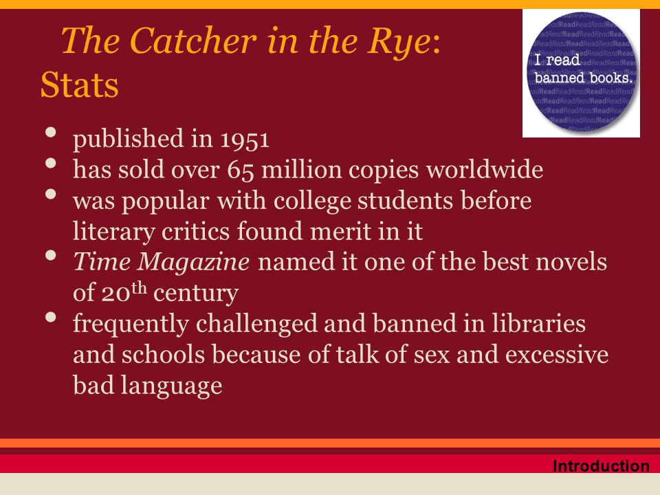 The Catcher in the Rye: Stats published in 1951 has sold over 65 million copies worldwide was popular with college students before literary critics fo