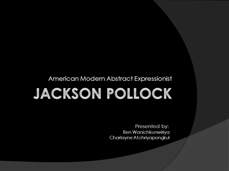 American Modern Abstract Expressionist Ben Wanichkunwiriya Charlayne Atchriyapongkul Presented by: