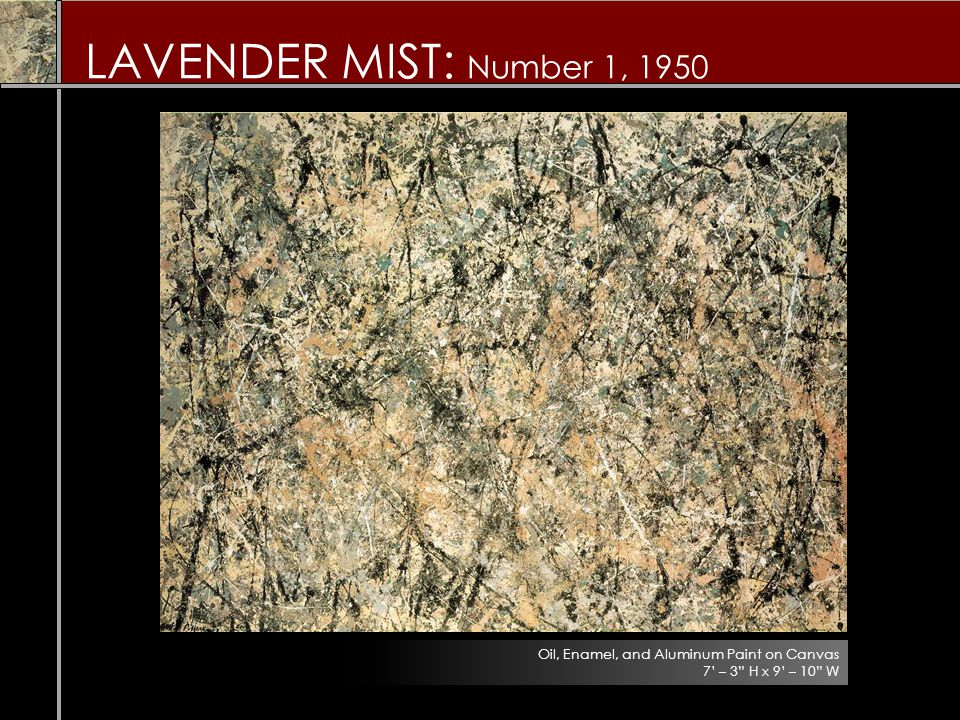 LAVENDER MIST: Number 1, 1950 Oil, Enamel, and Aluminum Paint on Canvas 7' – 3 H x 9' – 10 W