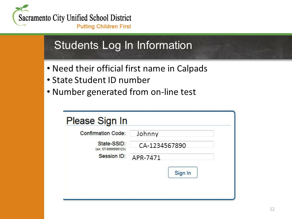 Students Log In Information Need their official first name in Calpads State Student ID number Number generated from on-line test 12 Johnny CA-1234567890 APR-7471