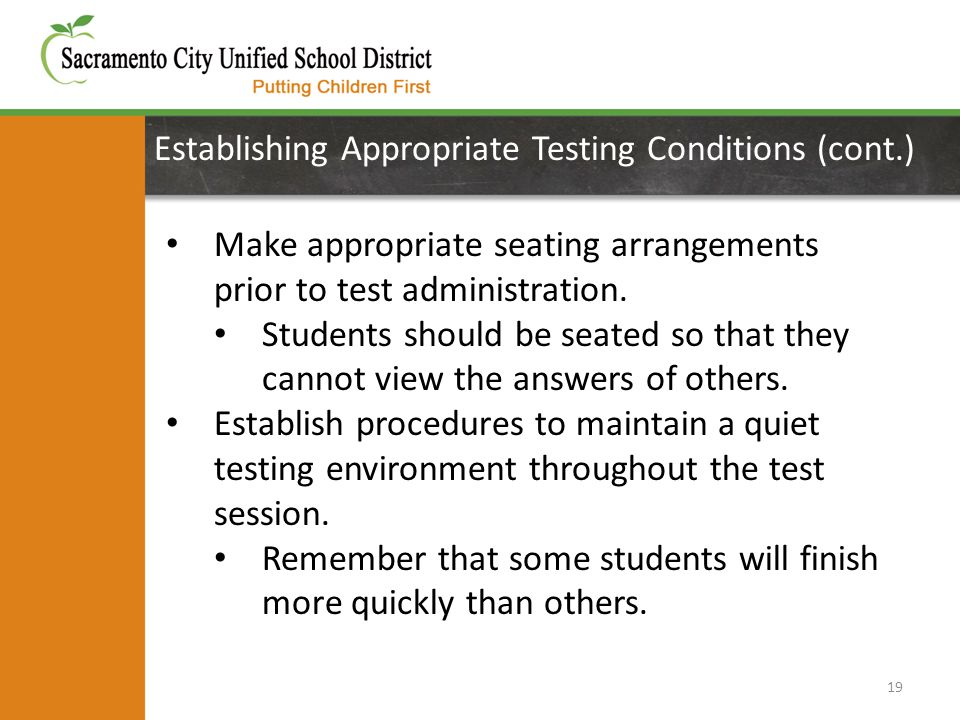 Establishing Appropriate Testing Conditions (cont.) 19 Make appropriate seating arrangements prior to test administration. Students should be seated s
