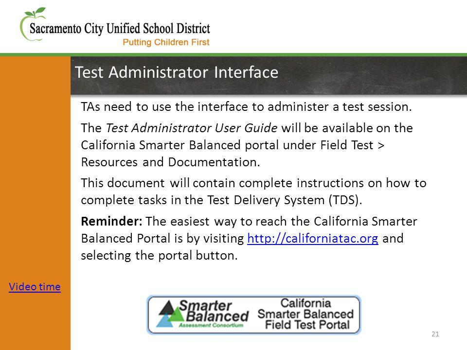 Test Administrator Interface 21 TAs need to use the interface to administer a test session. The Test Administrator User Guide will be available on the