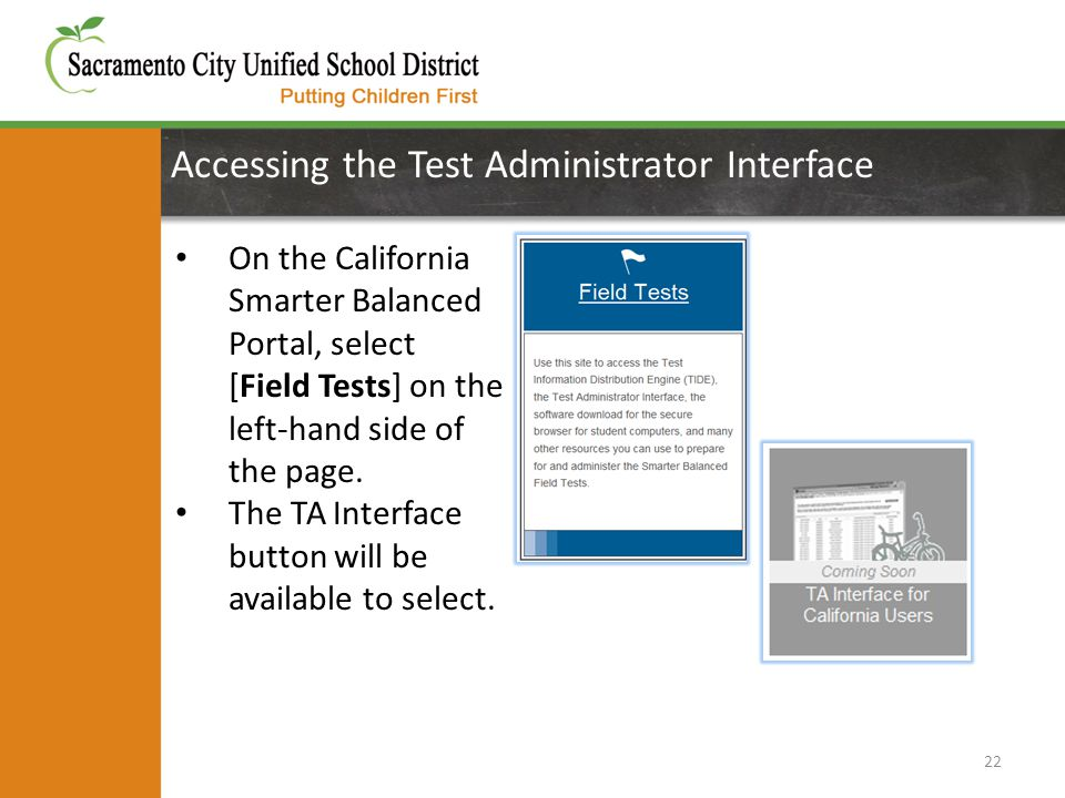Accessing the Test Administrator Interface 22 On the California Smarter Balanced Portal, select [Field Tests] on the left-hand side of the page.