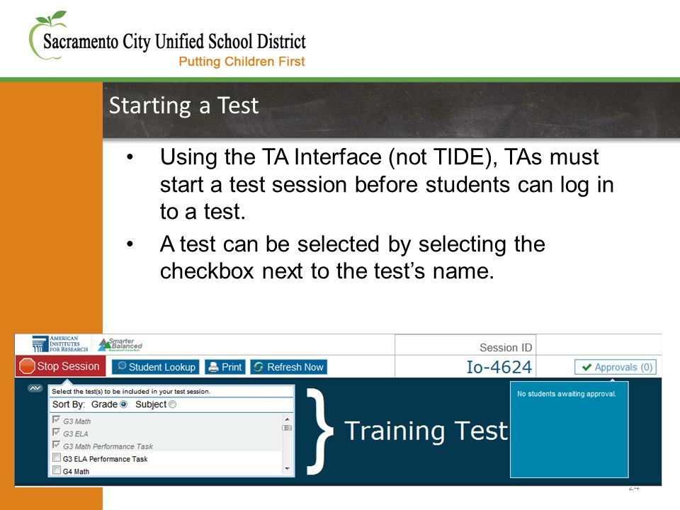 Starting a Test 24 Using the TA Interface (not TIDE), TAs must start a test session before students can log in to a test. A test can be selected by se