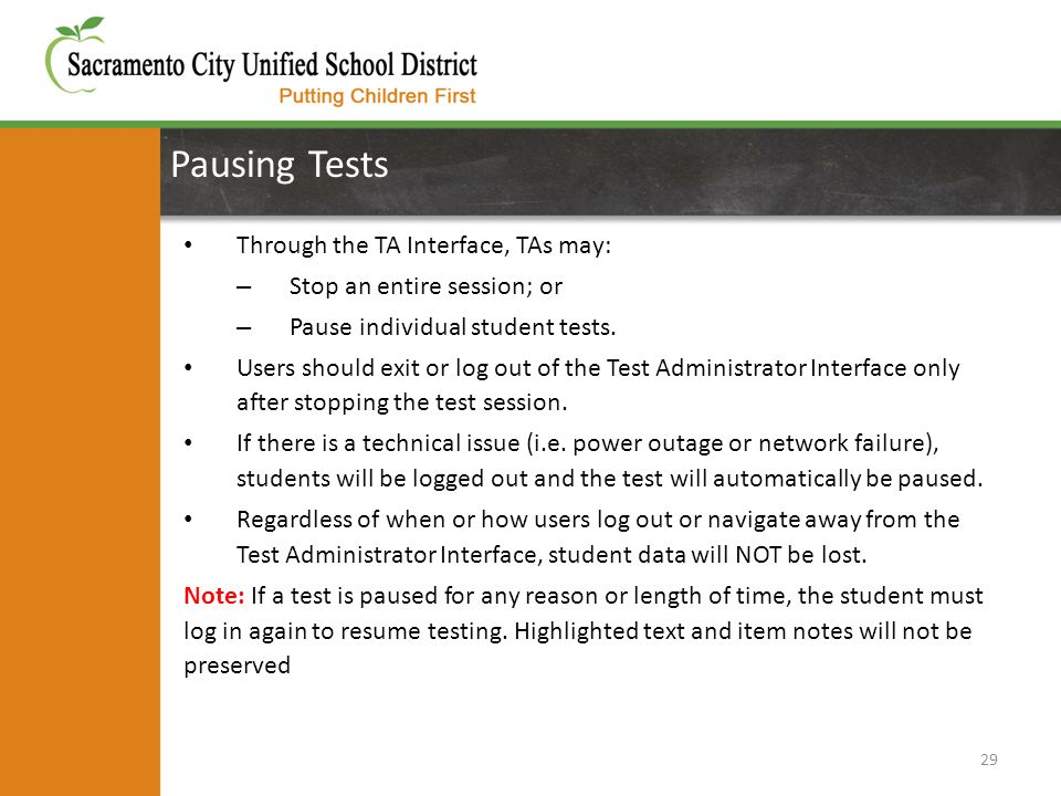 Pausing Tests 29 Through the TA Interface, TAs may: – Stop an entire session; or – Pause individual student tests. Users should exit or log out of the