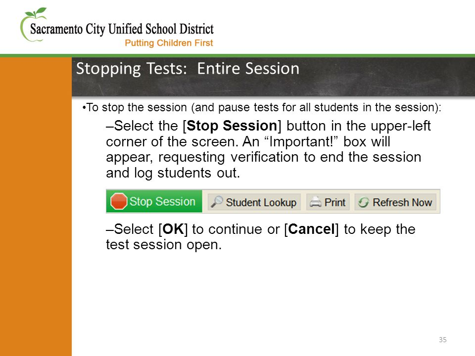 Stopping Tests: Entire Session 35 To stop the session (and pause tests for all students in the session): –Select the [Stop Session] button in the uppe