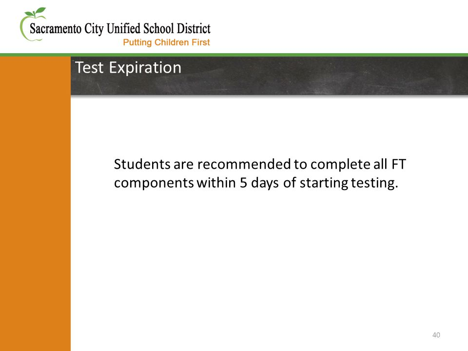 Test Expiration 40 Students are recommended to complete all FT components within 5 days of starting testing.