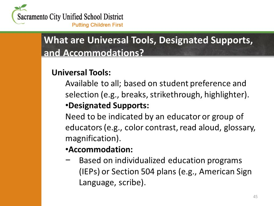 45 What are Universal Tools, Designated Supports, and Accommodations? Universal Tools: Available to all; based on student preference and selection (e.