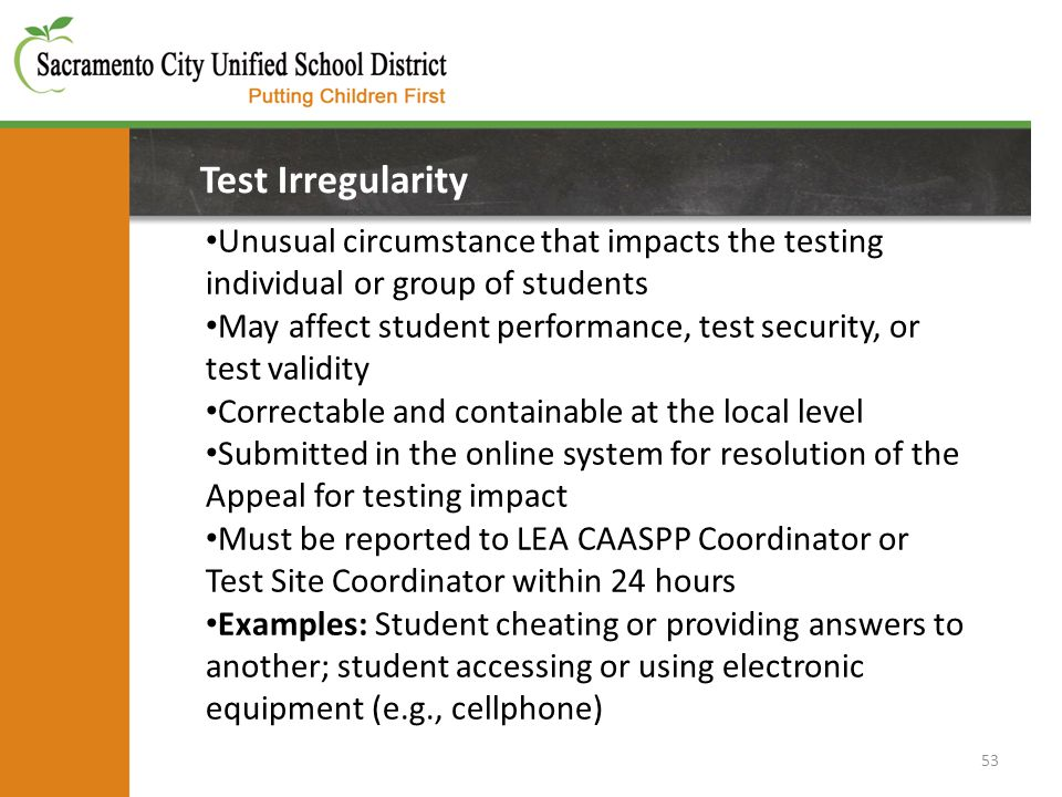 53 Test Irregularity Unusual circumstance that impacts the testing individual or group of students May affect student performance, test security, or t