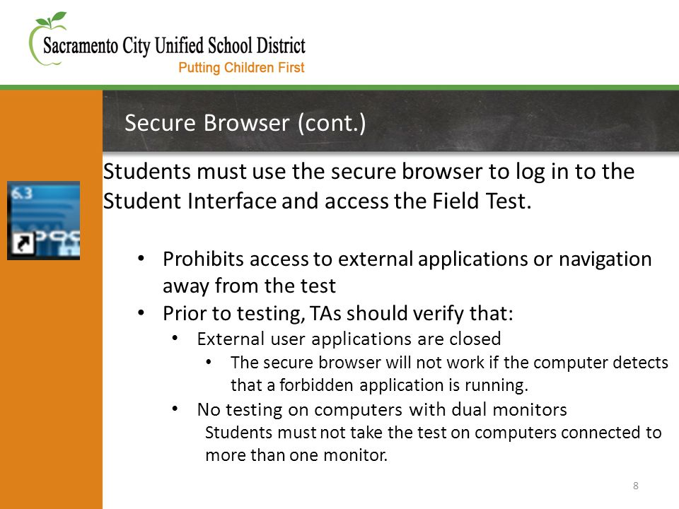 Secure Browser (cont.) 8 Students must use the secure browser to log in to the Student Interface and access the Field Test. Prohibits access to extern