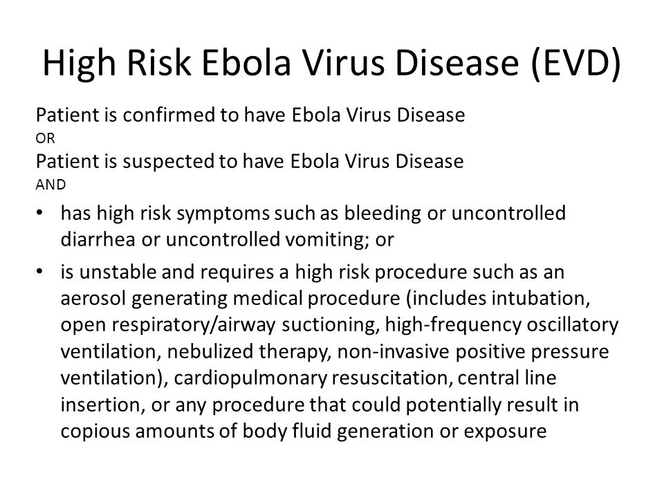 High Risk Ebola Virus Disease (EVD) Patient is confirmed to have Ebola Virus Disease OR Patient is suspected to have Ebola Virus Disease AND has high