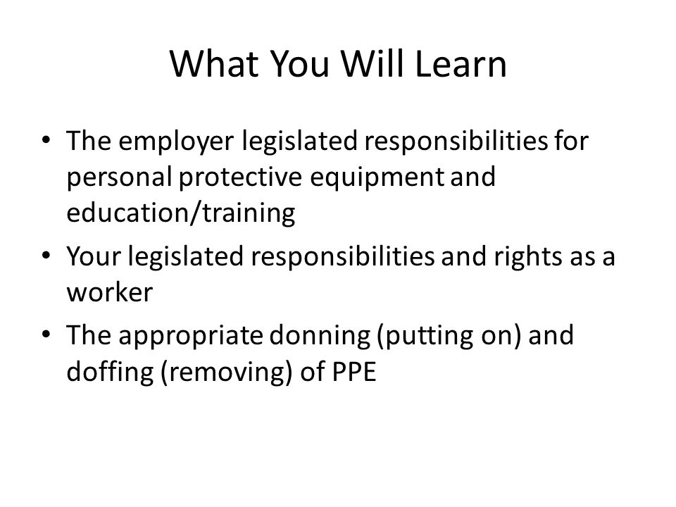 Donning & Doffing – Basic PPE Use the following safe work practices to protect yourself and limit the spread of contamination: Keep your hands away from your face and limit the surfaces you touch.