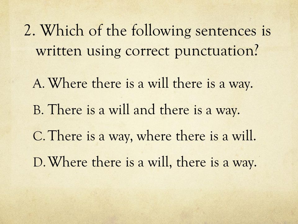 2. Which of the following sentences is written using correct punctuation.