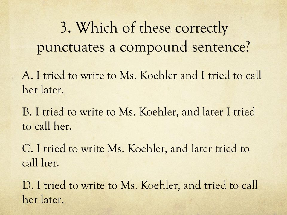 3. Which of these correctly punctuates a compound sentence.
