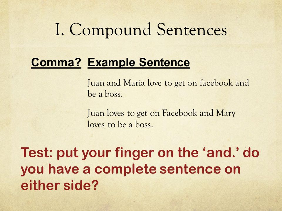 I. Compound Sentences Comma Example Sentence Juan and Maria love to get on facebook and be a boss.