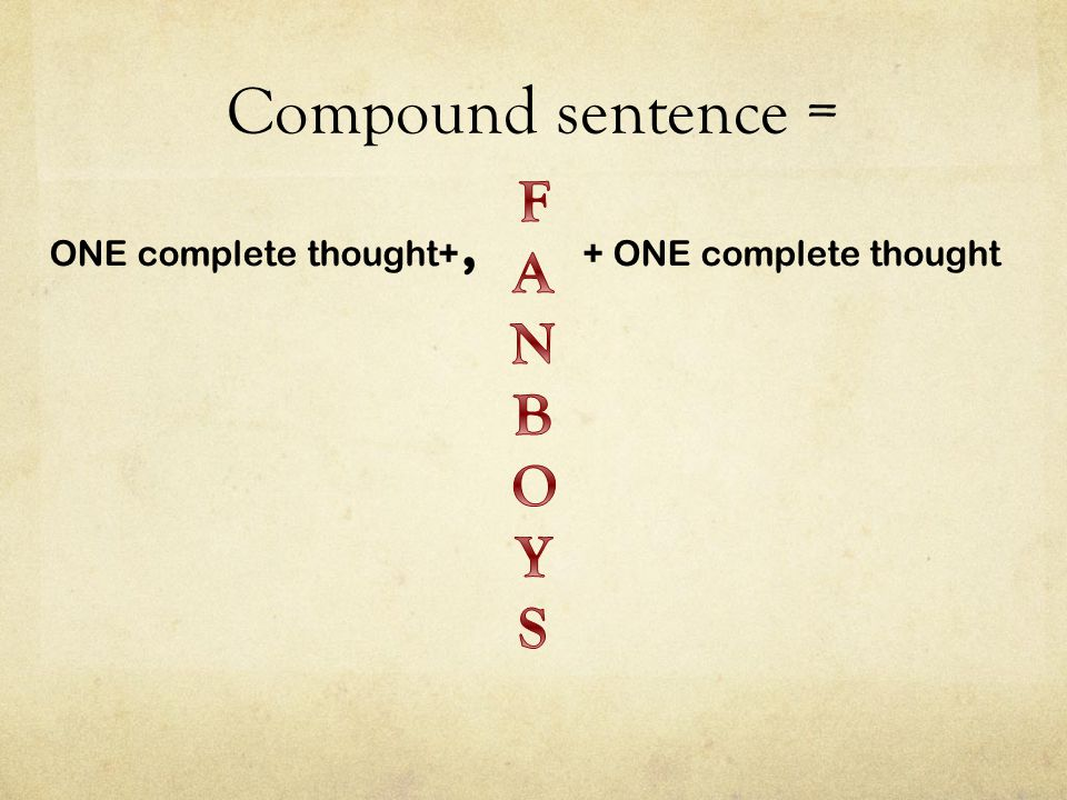 Compound sentence = ONE complete thought+, + ONE complete thought