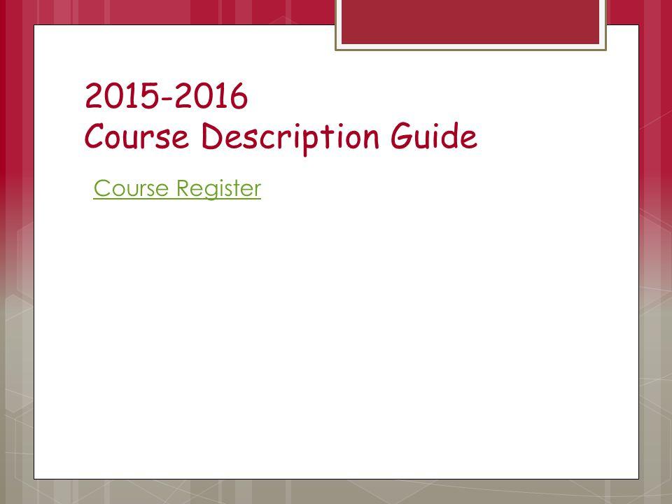 2015-2016 Course Description Guide Course Register