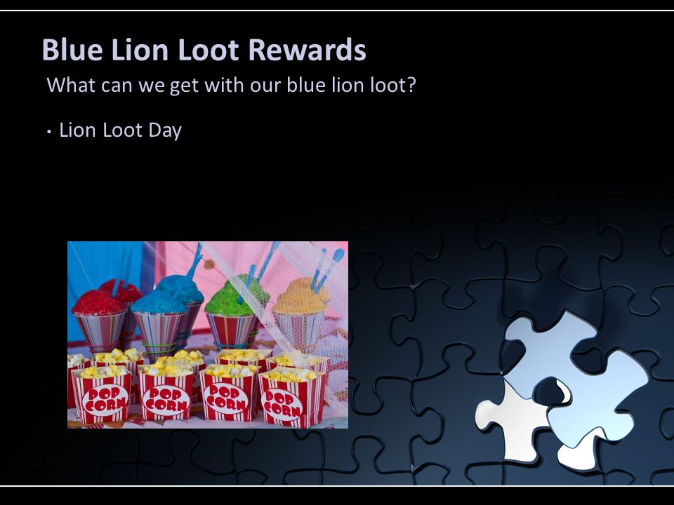 Blue Lion Loot How do I earn a blue lion loot? Given only by a special area teacher Earn loot as a class Follow the rules for special areas Reward onc