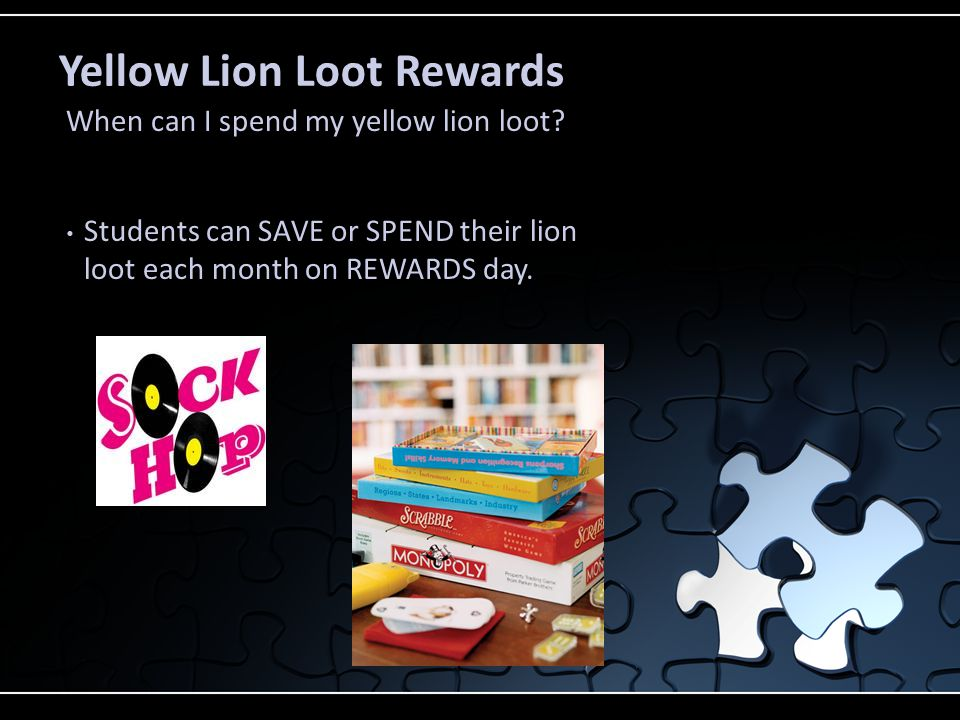 Yellow Lion Loot Rewards What can I get with my yellow lion loot? 5=homework pass 10= Fun book 15=VIP lunch 20=Game Day 25=Dance Day 30=Singing Day To